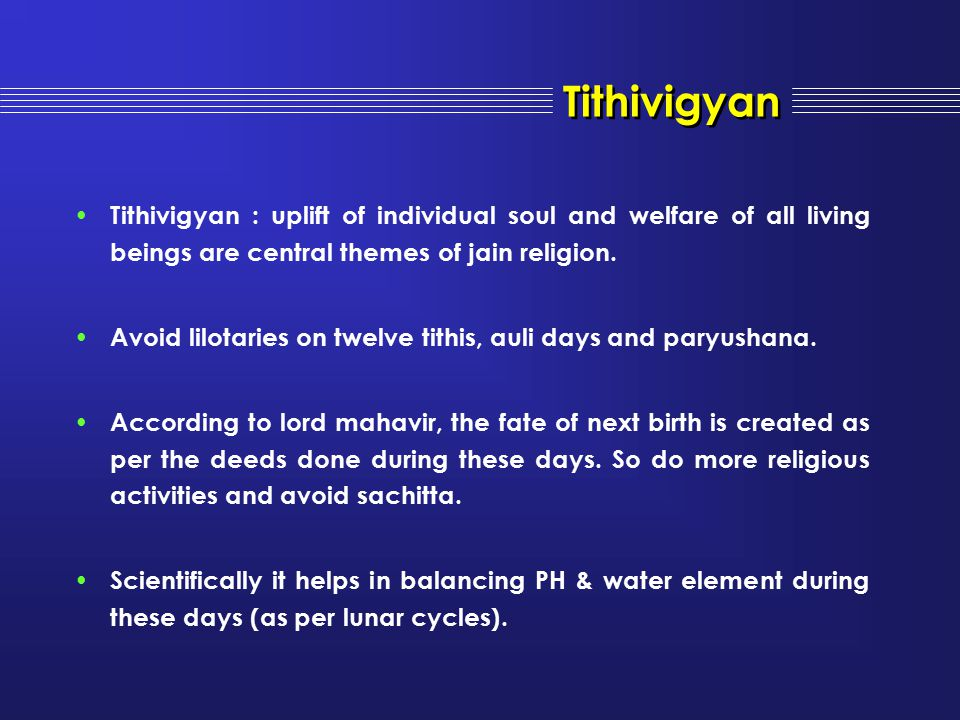 Tithivigyan Tithivigyan : uplift of individual soul and welfare of all living beings are central themes of jain religion. Avoid lilotaries on twelve t
