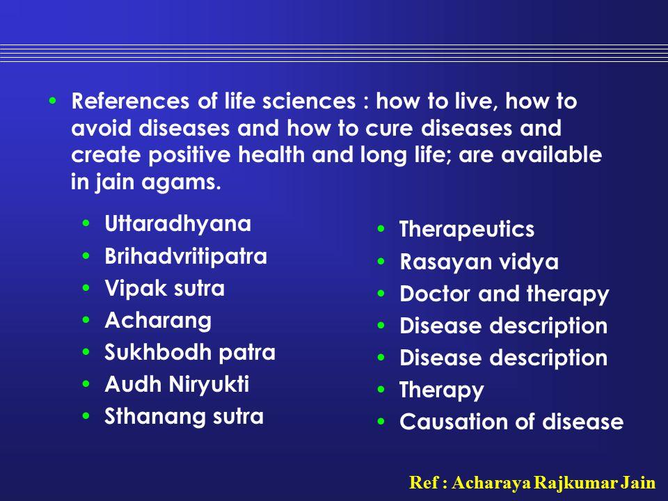 Uttaradhyana Brihadvritipatra Vipak sutra Acharang Sukhbodh patra Audh Niryukti Sthanang sutra References of life sciences : how to live, how to avoid