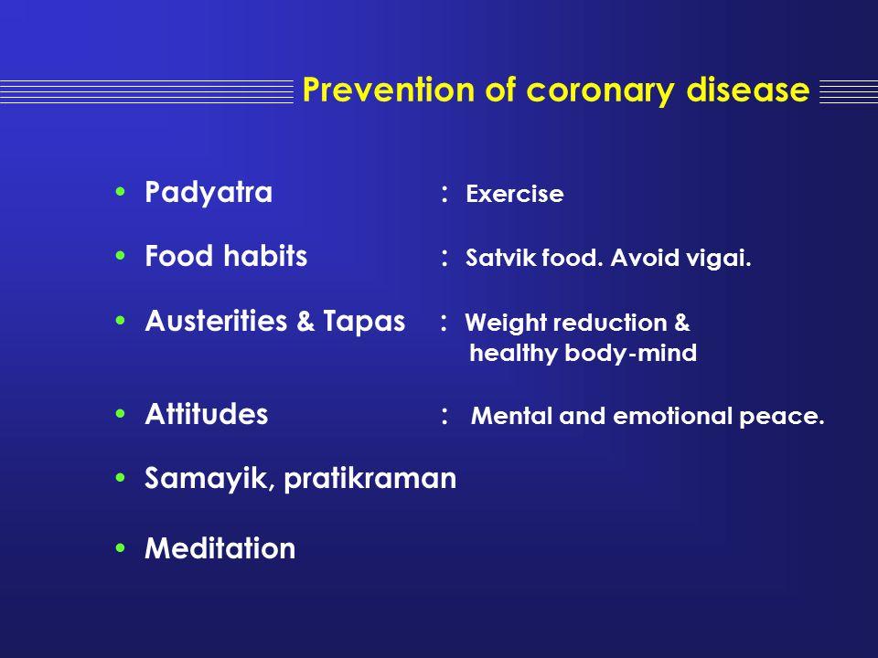 Prevention of coronary disease Padyatra : Exercise Food habits : Satvik food. Avoid vigai. Austerities & Tapas : Weight reduction & healthy body-mind