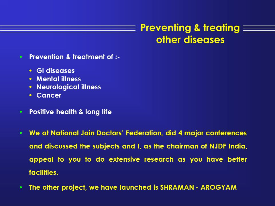 Preventing & treating other diseases Prevention & treatment of :- GI diseases Mental illness Neurological illness Cancer Positive health & long life W