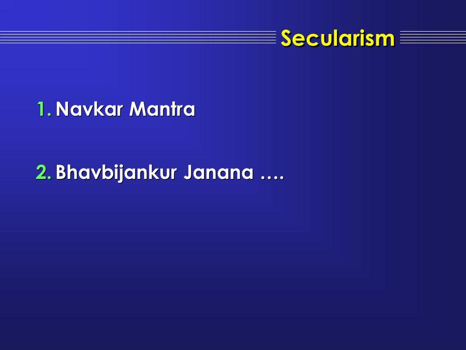 Secularism 1.Navkar Mantra 2.Bhavbijankur Janana …. 1.Navkar Mantra 2.Bhavbijankur Janana ….