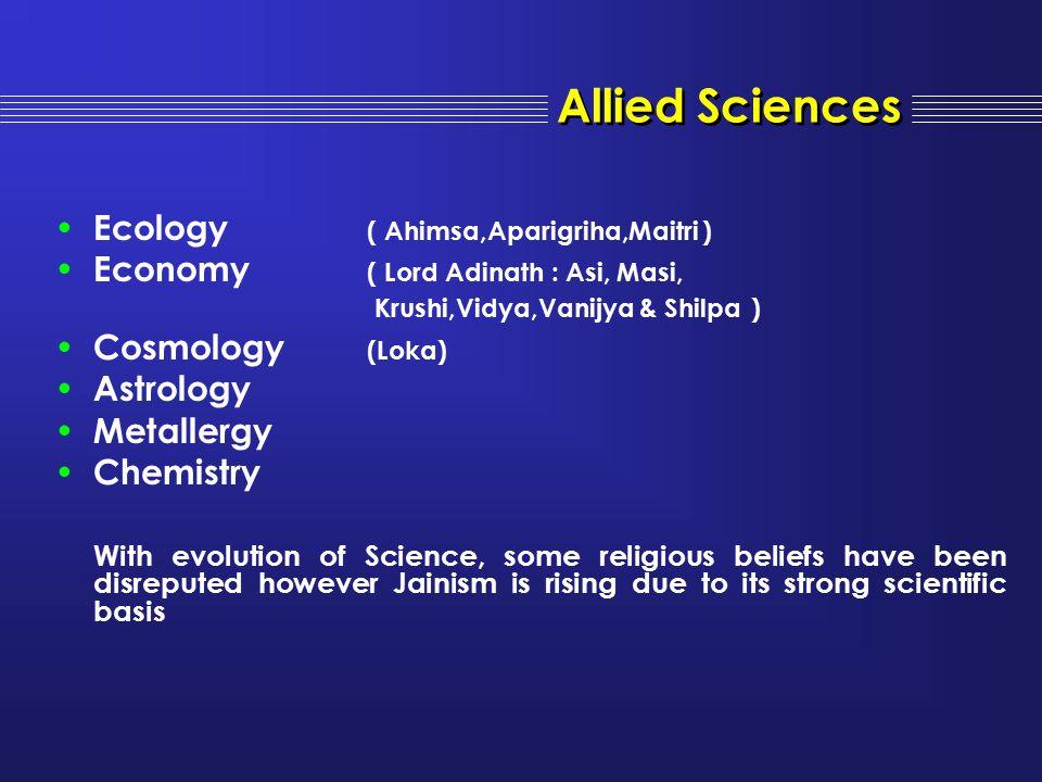Ecology ( Ahimsa,Aparigriha,Maitri ) Economy ( Lord Adinath : Asi, Masi, Krushi,Vidya,Vanijya & Shilpa ) Cosmology (Loka) Astrology Metallergy Chemist