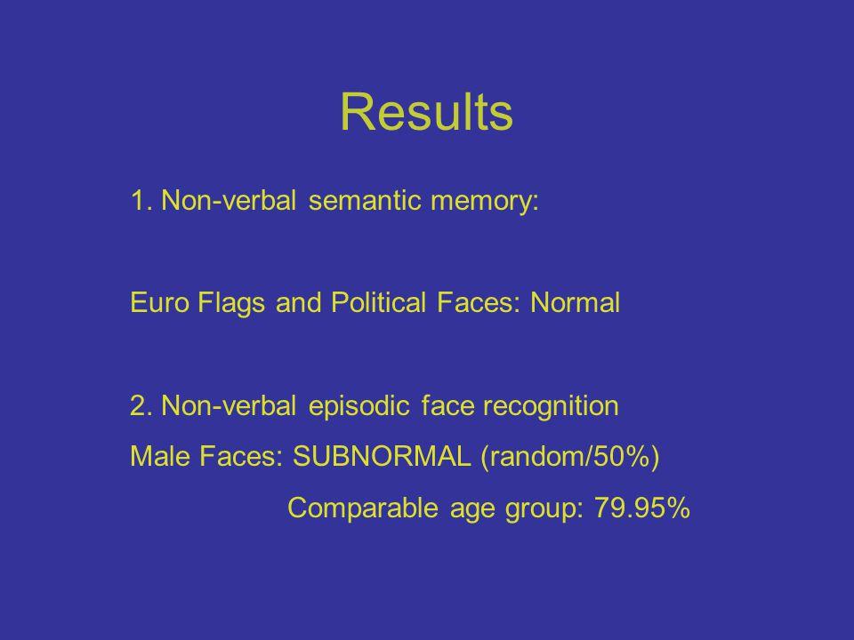 Results 1. Non-verbal semantic memory: Euro Flags and Political Faces: Normal 2.