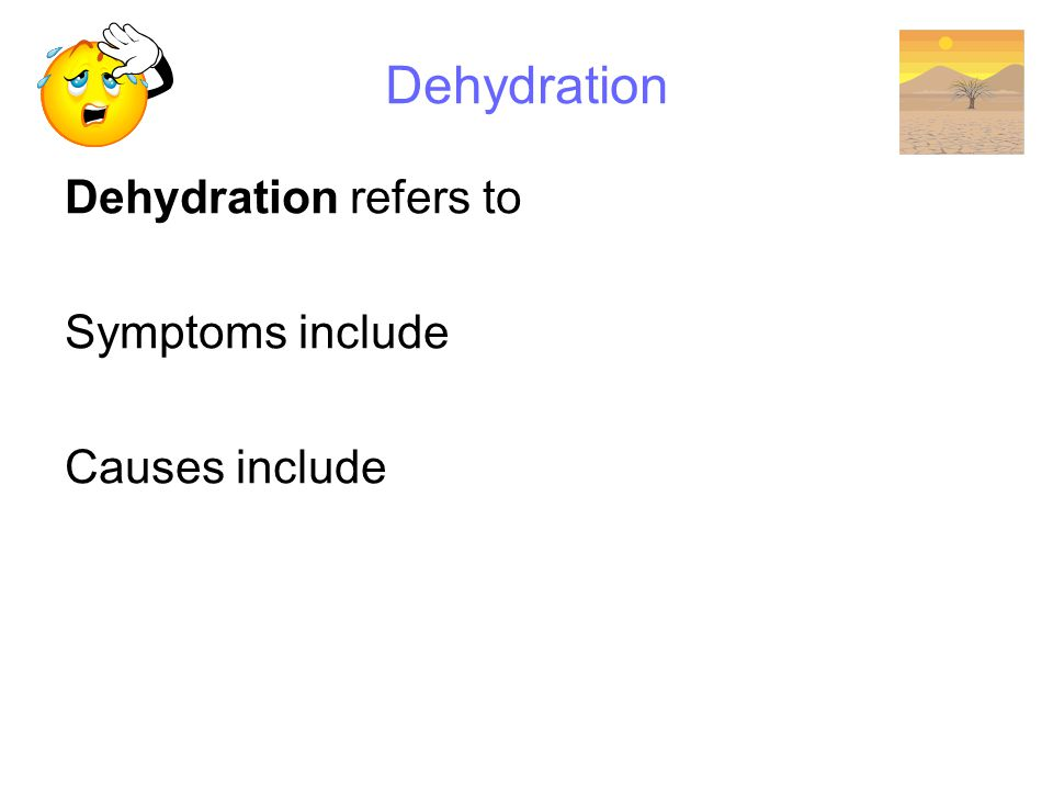 Dehydration Dehydration refers to Symptoms include Causes include
