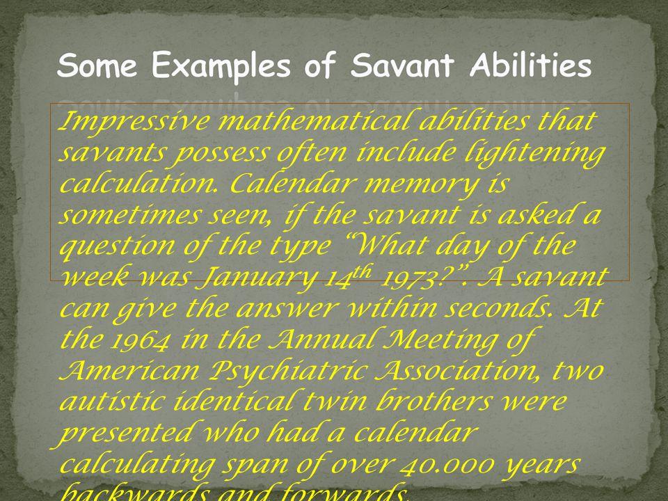 Impressive mathematical abilities that savants possess often include lightening calculation.