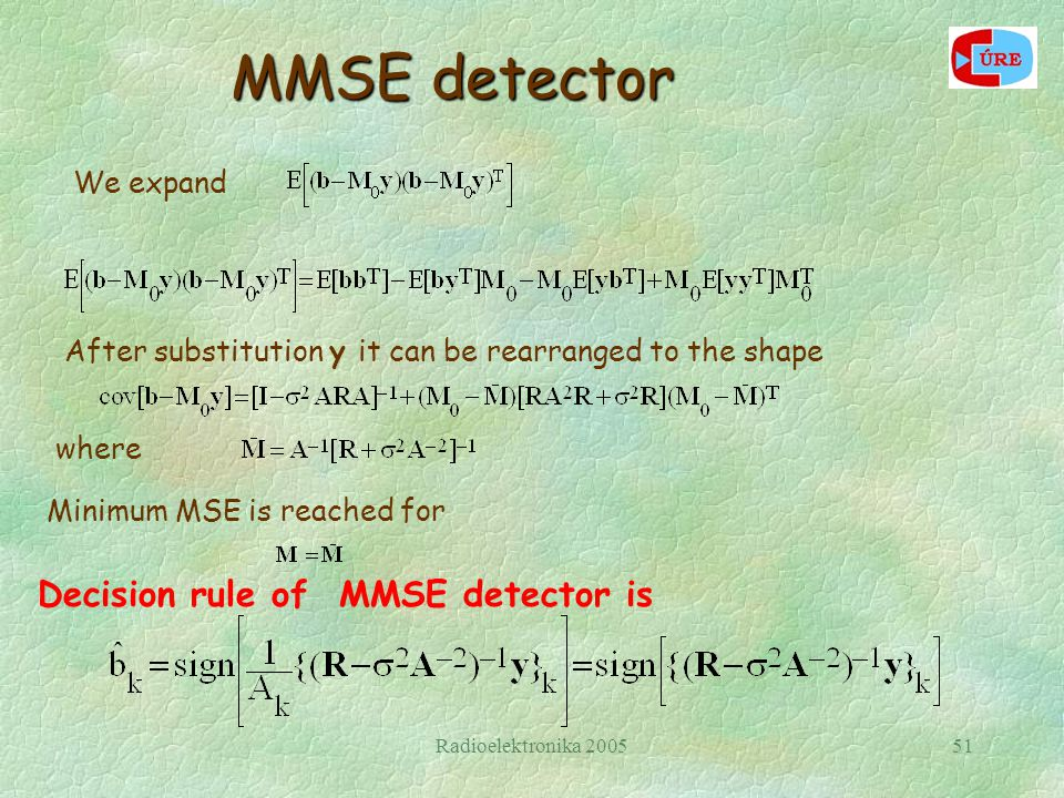 Radioelektronika 200551 We expand After substitution y it can be rearranged to the shape where Minimum MSE is reached for Decision rule of MMSE detect