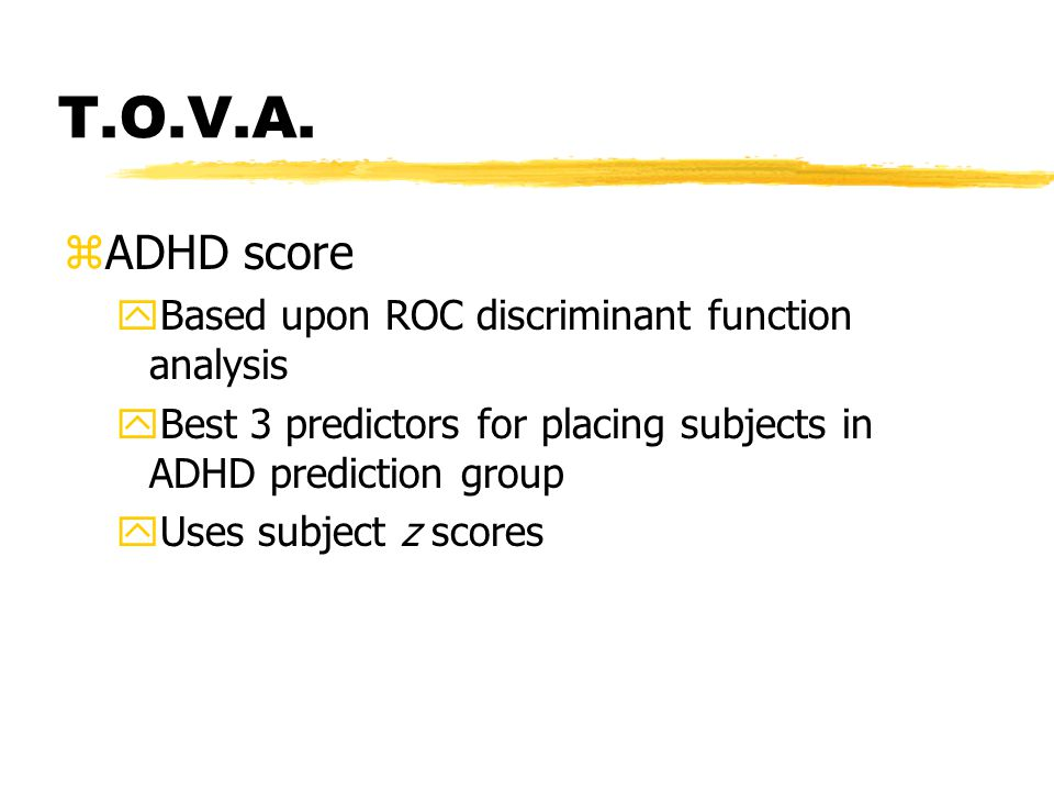 T.O.V.A. zADHD score yBased upon ROC discriminant function analysis yBest 3 predictors for placing subjects in ADHD prediction group yUses subject z s