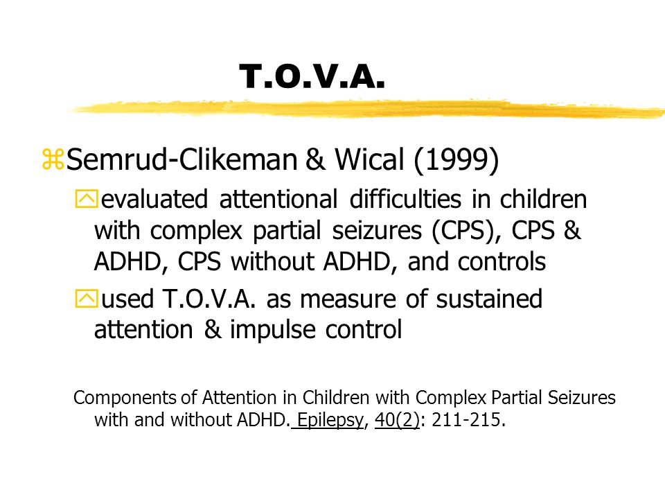 T.O.V.A. zSemrud-Clikeman & Wical (1999) yevaluated attentional difficulties in children with complex partial seizures (CPS), CPS & ADHD, CPS without