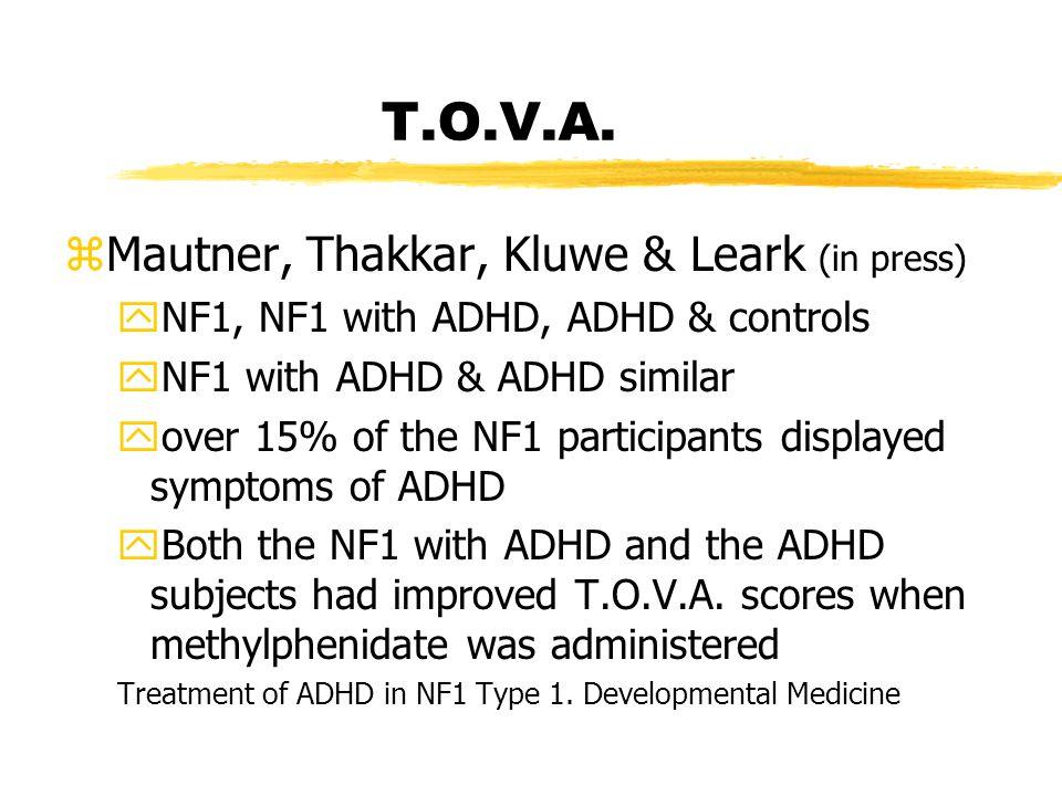T.O.V.A. zMautner, Thakkar, Kluwe & Leark (in press) yNF1, NF1 with ADHD, ADHD & controls yNF1 with ADHD & ADHD similar yover 15% of the NF1 participa