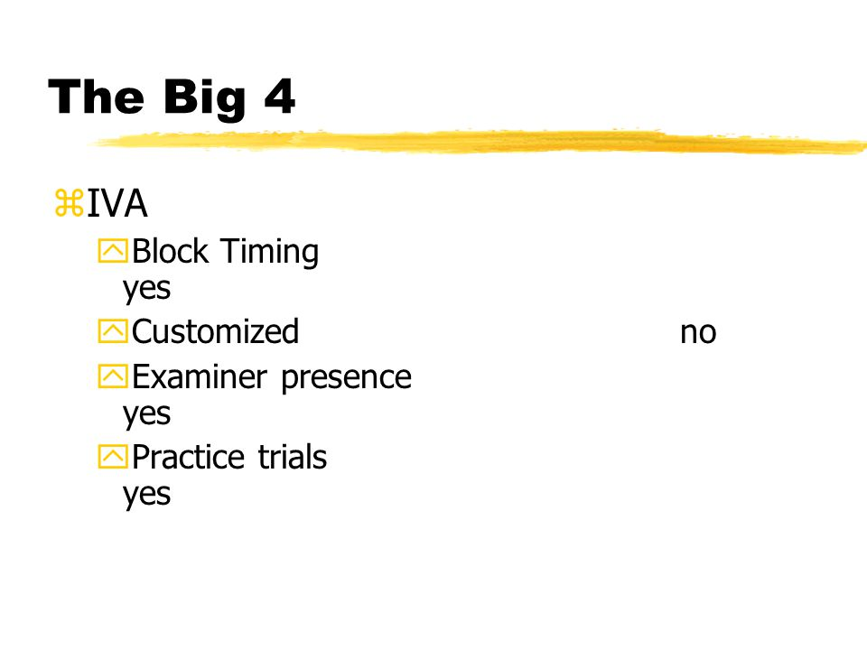 The Big 4 zIVA yBlock Timing yes yCustomized no yExaminer presence yes yPractice trials yes