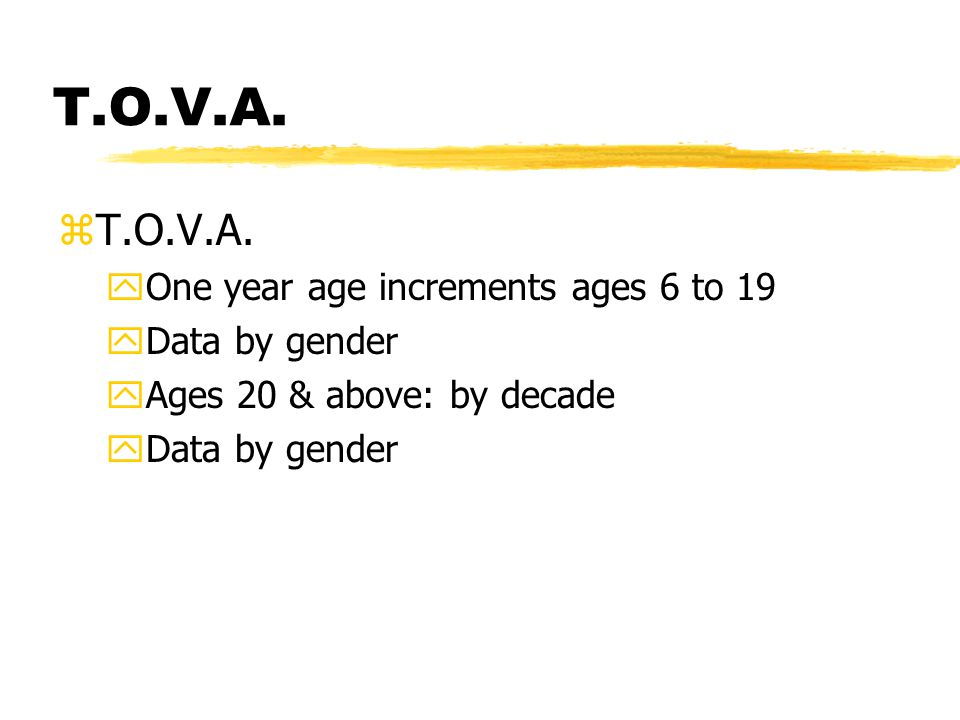 T.O.V.A. zT.O.V.A. yOne year age increments ages 6 to 19 yData by gender yAges 20 & above: by decade yData by gender