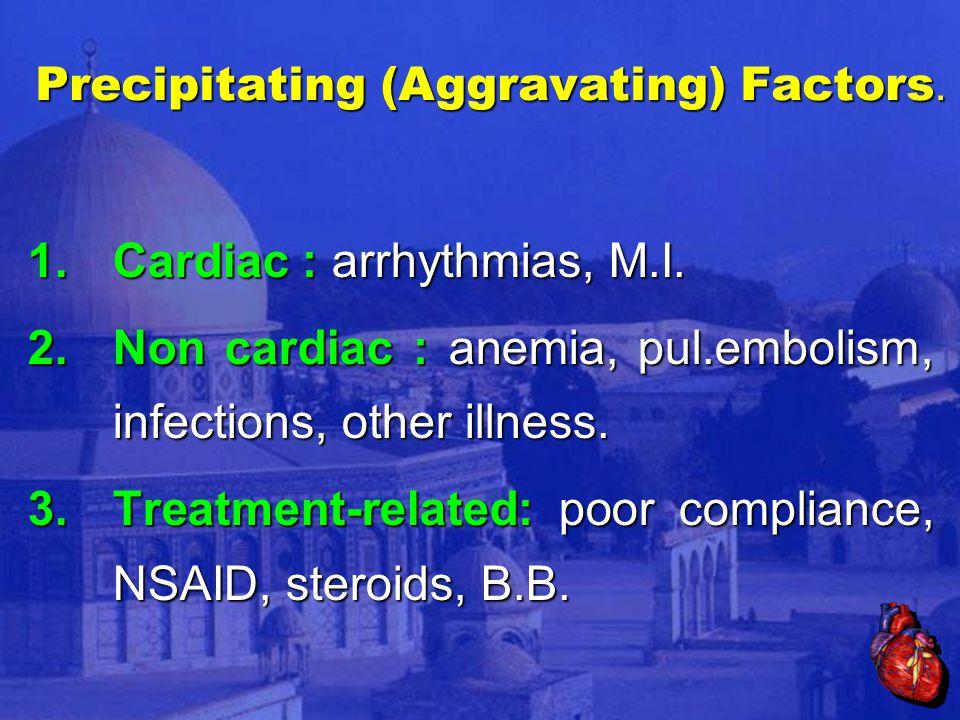 Precipitating (Aggravating) Factors. 1.Cardiac : arrhythmias, M.I.