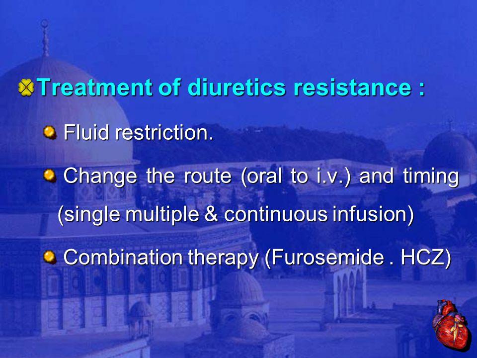 Treatment of diuretics resistance : Fluid restriction.