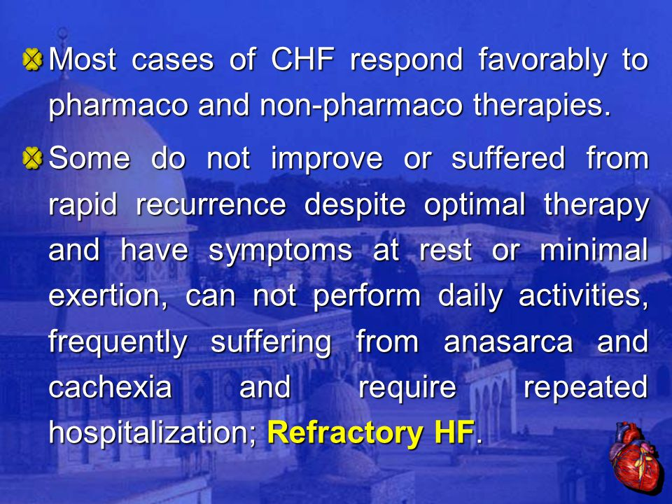 Most cases of CHF respond favorably to pharmaco and non-pharmaco therapies.