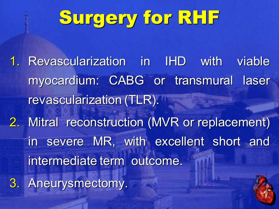 Surgery for RHF 1.Revascularization in IHD with viable myocardium: CABG or transmural laser revascularization (TLR).