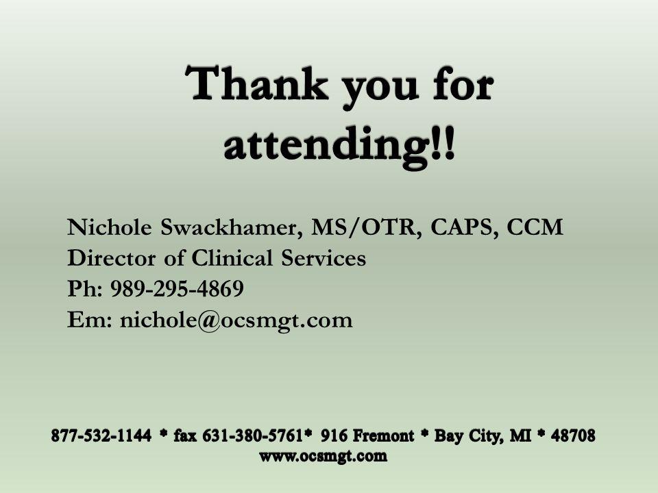 Nichole Swackhamer, MS/OTR, CAPS, CCM Director of Clinical Services Ph: 989-295-4869 Em: nichole@ocsmgt.com