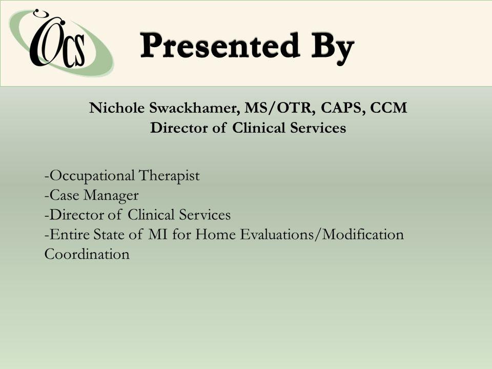 Nichole Swackhamer, MS/OTR, CAPS, CCM Director of Clinical Services