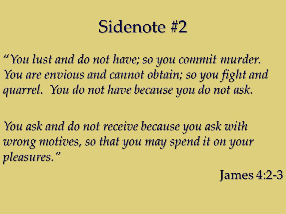 Sidenote #2 You lust and do not have; so you commit murder.