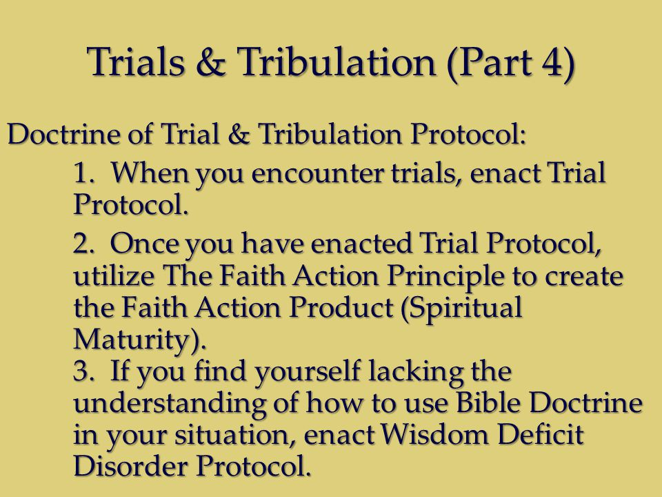 Trials & Tribulation (Part 4) Doctrine of Trial & Tribulation Protocol: 1. When you encounter trials, enact Trial Protocol. 2. Once you have enacted T