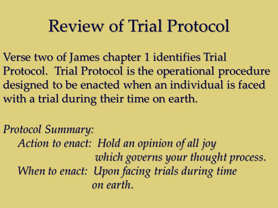 Review of Trial Protocol Verse two of James chapter 1 identifies Trial Protocol.