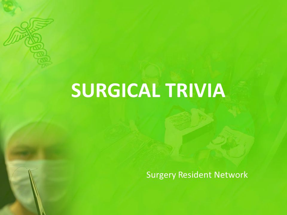 SURGICAL TRIVIA Surgery Resident Network