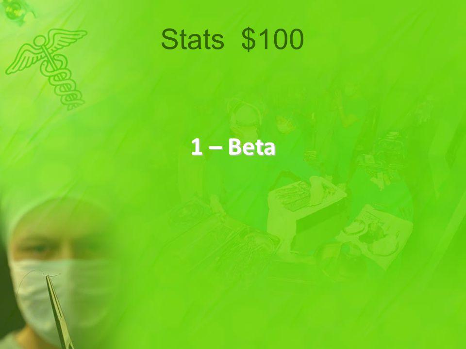 1 – Beta Stats $100