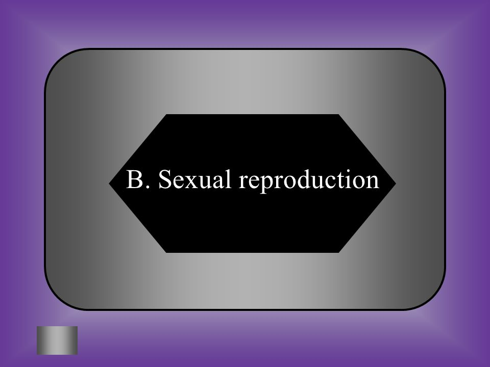 A:B: Asexual reproductionSexual reproduction #9 What type of reproduction will give you the most diverse offspring (many different types of offspring).