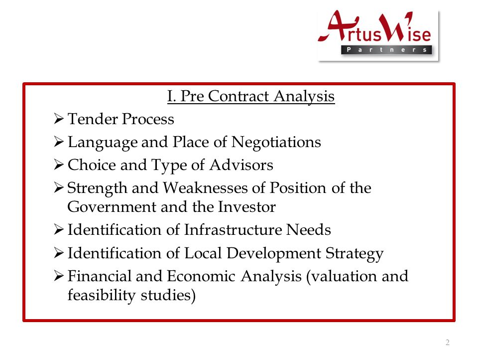 I. Pre Contract Analysis  Tender Process  Language and Place of Negotiations  Choice and Type of Advisors  Strength and Weaknesses of Position of