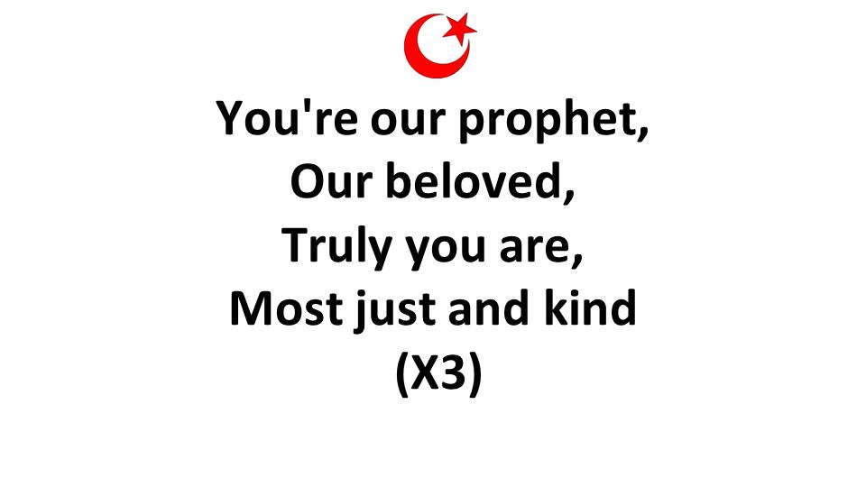 You're our prophet, Our beloved, Truly you are, Most just and kind (X3)