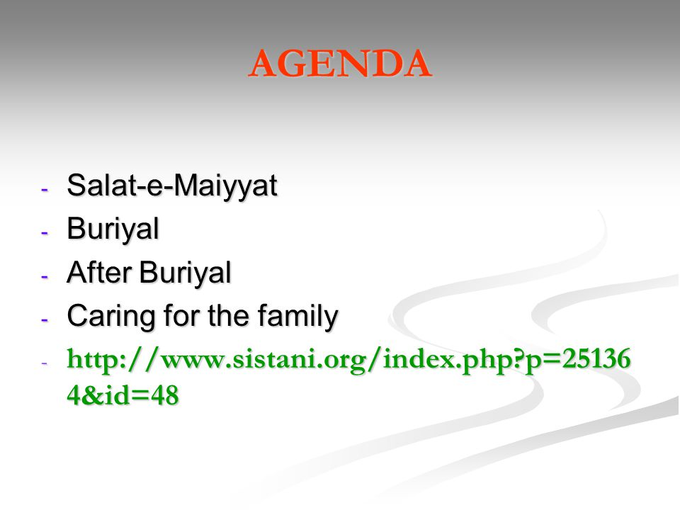AGENDA - Salat-e-Maiyyat - Buriyal - After Buriyal - Caring for the family - http://www.sistani.org/index.php?p=25136 4&id=48