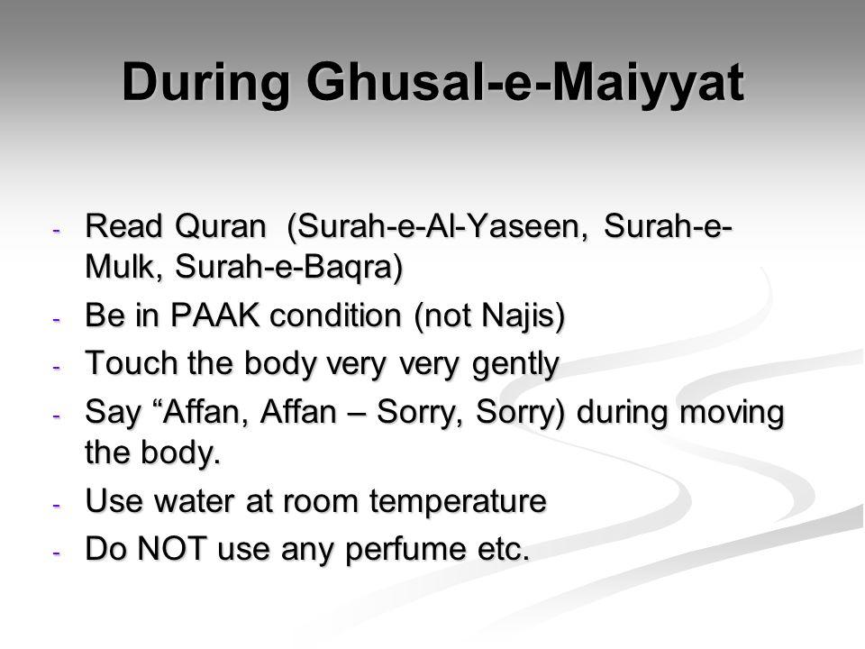 During Ghusal-e-Maiyyat - Read Quran (Surah-e-Al-Yaseen, Surah-e- Mulk, Surah-e-Baqra) - Be in PAAK condition (not Najis) - Touch the body very very g