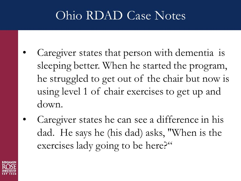 Ohio RDAD Case Notes Caregiver states that person with dementia is sleeping better.