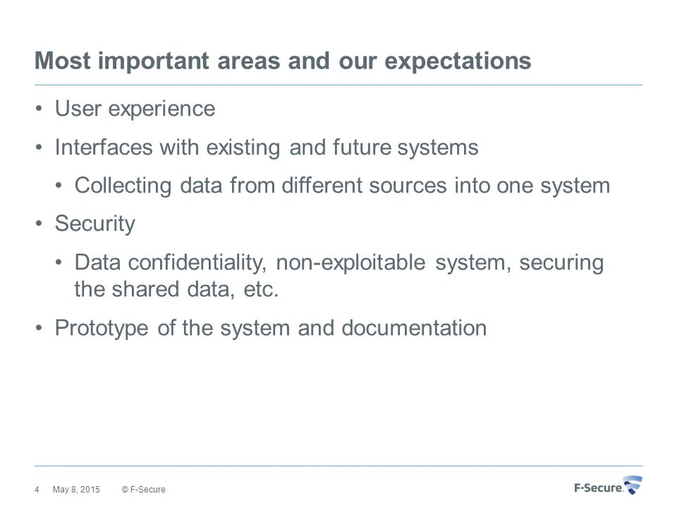Most important areas and our expectations User experience Interfaces with existing and future systems Collecting data from different sources into one