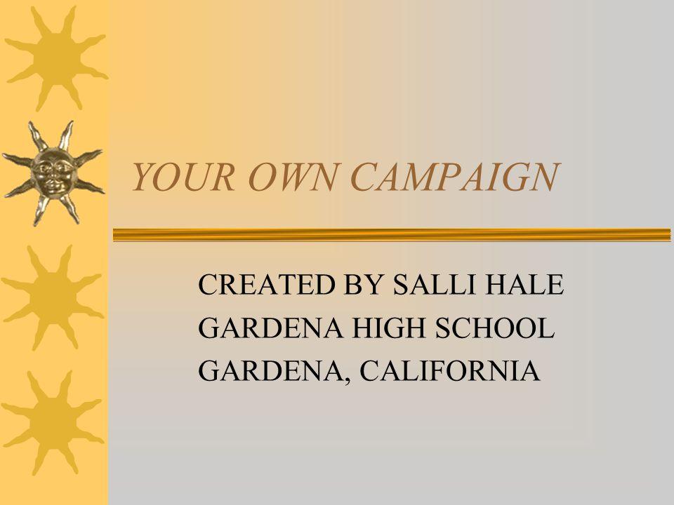 YOUR OWN CAMPAIGN CREATED BY SALLI HALE GARDENA HIGH SCHOOL GARDENA, CALIFORNIA