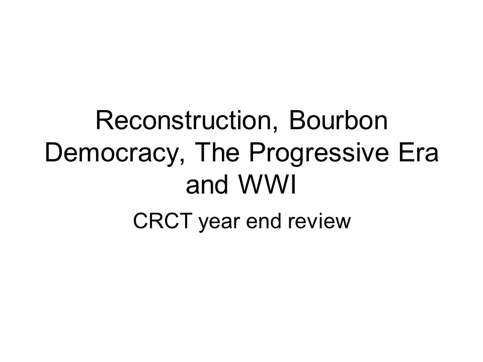 Reconstruction, Bourbon Democracy, The Progressive Era and WWI CRCT year end review