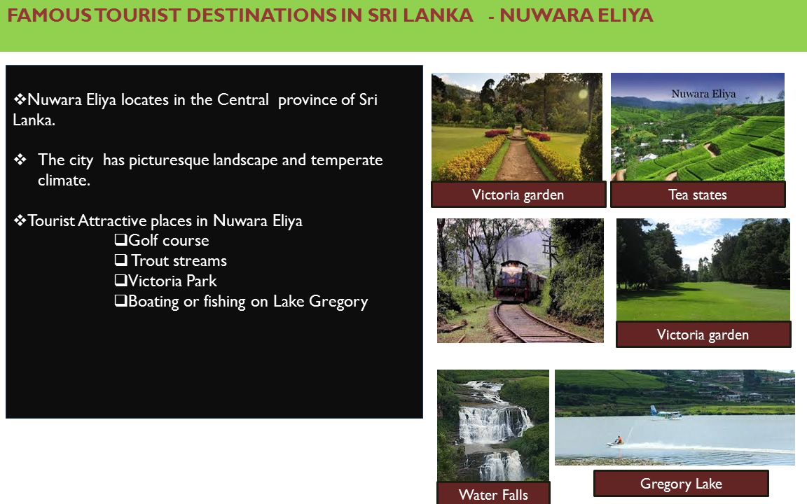 FAMOUS TOURIST DESTINATIONS IN SRI LANKA - NUWARA ELIYA  Nuwara Eliya locates in the Central province of Sri Lanka.