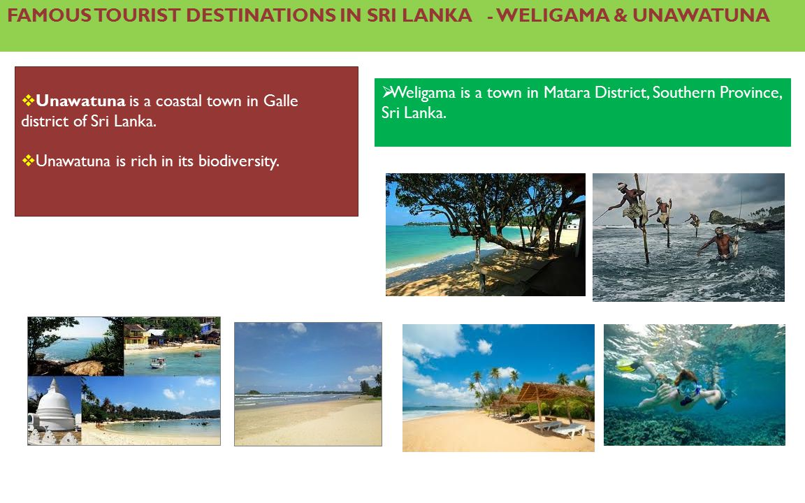 FAMOUS TOURIST DESTINATIONS IN SRI LANKA - WELIGAMA & UNAWATUNA  Unawatuna is a coastal town in Galle district of Sri Lanka.