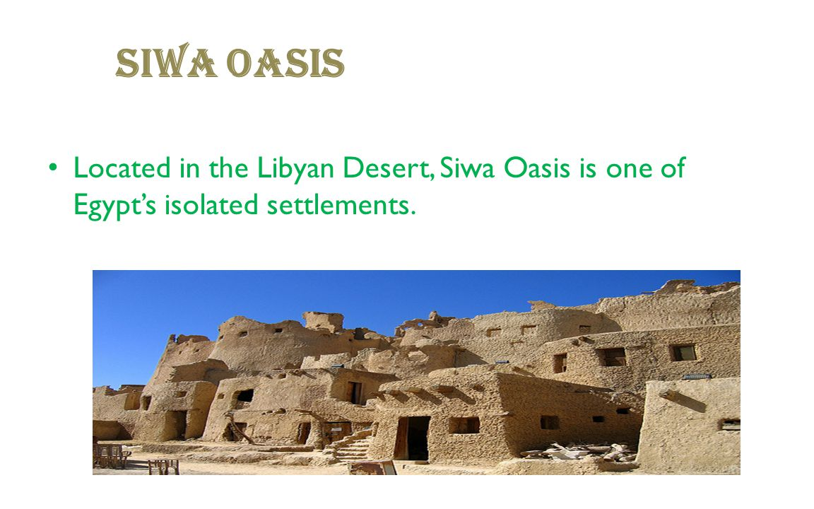 Located in the Libyan Desert, Siwa Oasis is one of Egypt's isolated settlements. SIWA OASIS.