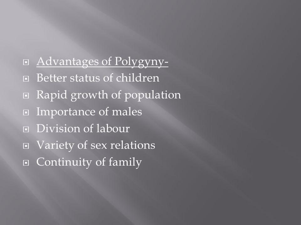  Disadvantages of Polygyny-  Lower status of women  Jealousy  Low economic status Population growth  Fragmentation of property  Uncongenial atmosphere