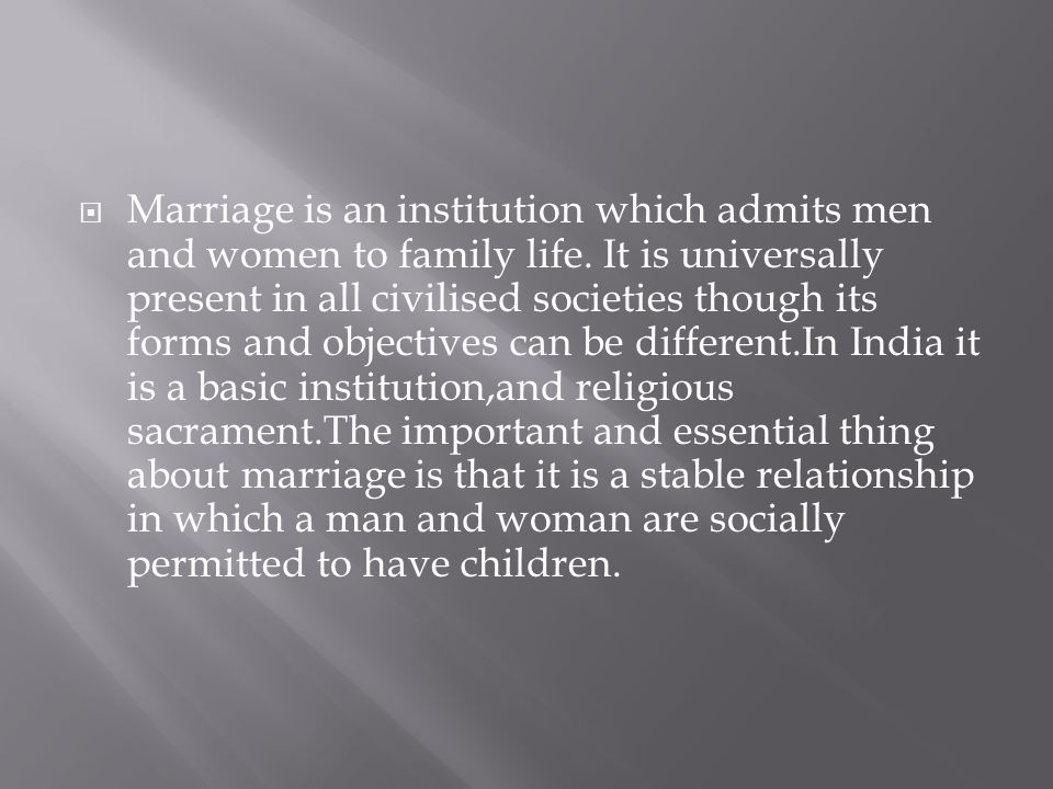  Marriage is an institution which admits men and women to family life.
