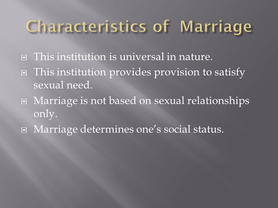  Marriage is socially and legally sanctioned by the society  Religious Sacrament  Requires social approval.