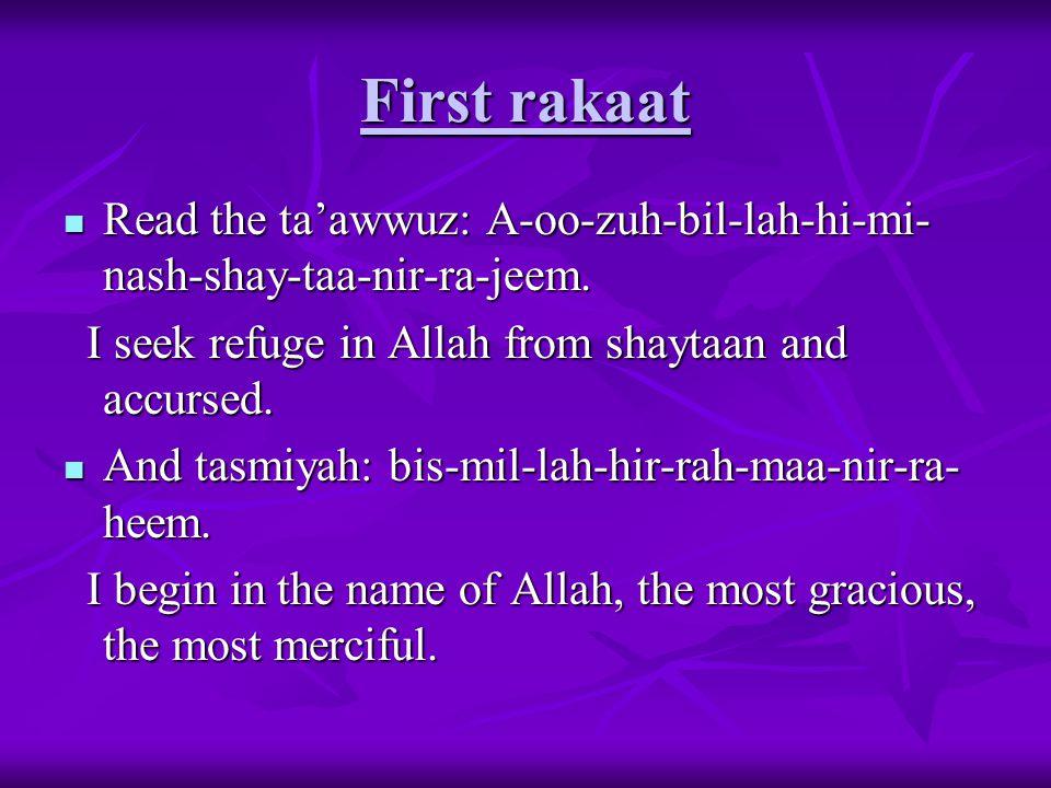 First rakaat Read the ta'awwuz: A-oo-zuh-bil-lah-hi-mi- nash-shay-taa-nir-ra-jeem.
