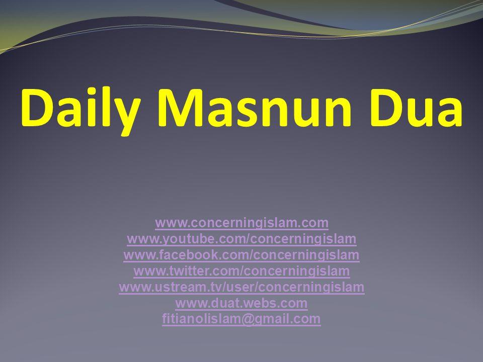 Daily Masnun Dua www.concerningislam.com www.youtube.com/concerningislam www.facebook.com/concerningislam www.twitter.com/concerningislam www.ustream.