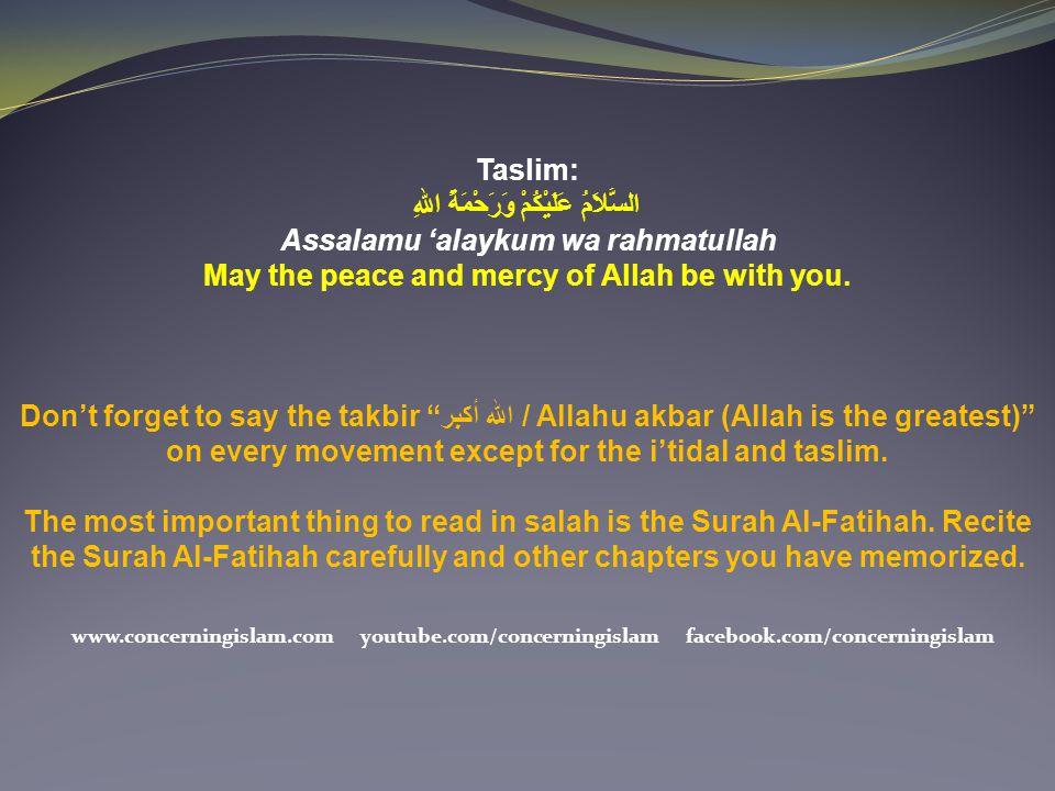 Taslim: السَّلاَمُ عَلَيْكُمْ وَرَحْمَةُ اللهِ Assalamu 'alaykum wa rahmatullah May the peace and mercy of Allah be with you. Don't forget to say the