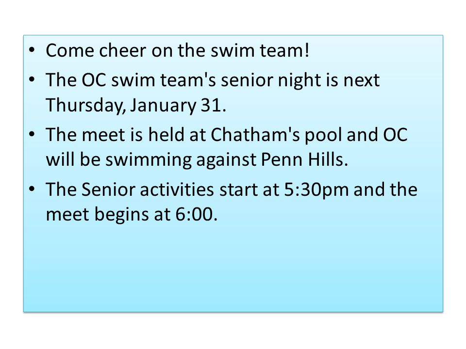 Come cheer on the swim team! The OC swim team's senior night is next Thursday, January 31. The meet is held at Chatham's pool and OC will be swimming