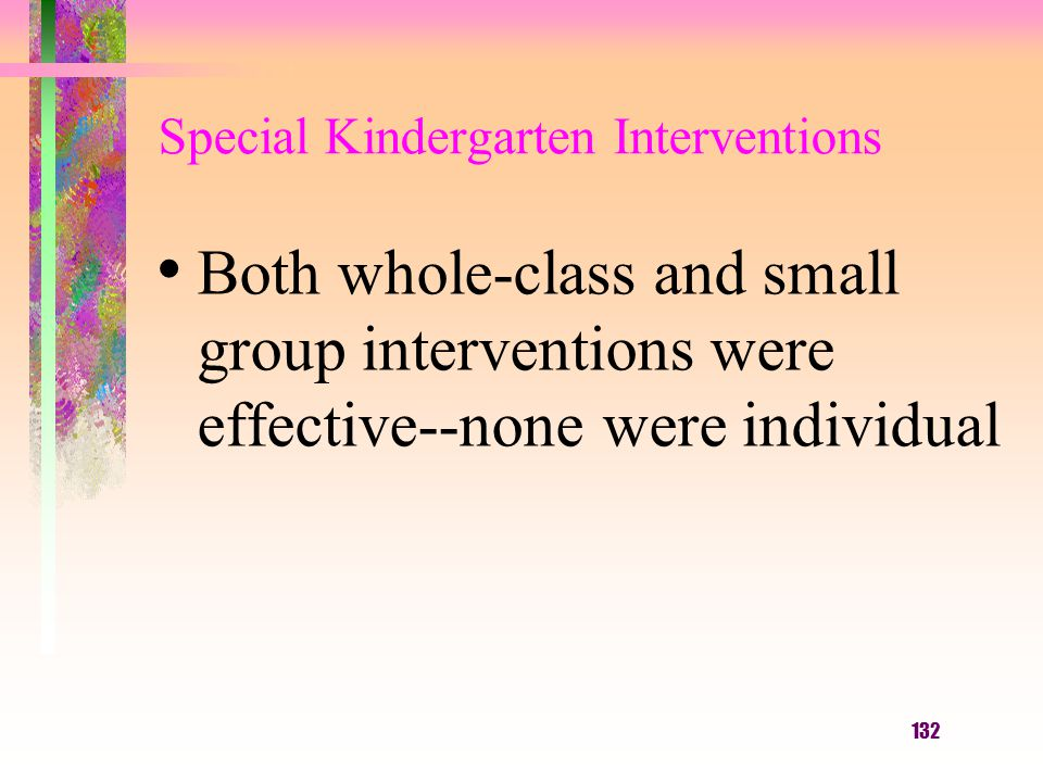 132 Special Kindergarten Interventions Both whole-class and small group interventions were effective--none were individual