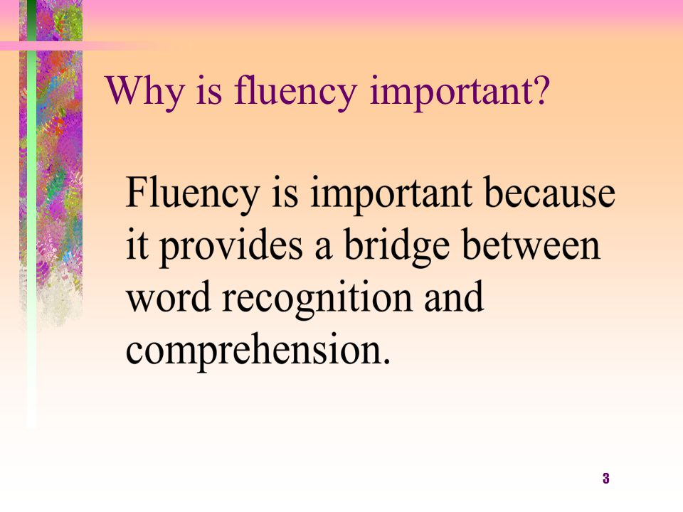 3 Why is fluency important?