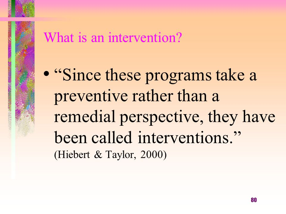 80 What is an intervention.