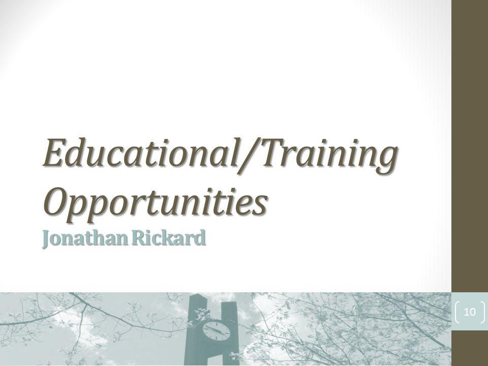 Educational/Training Opportunities Jonathan Rickard 10