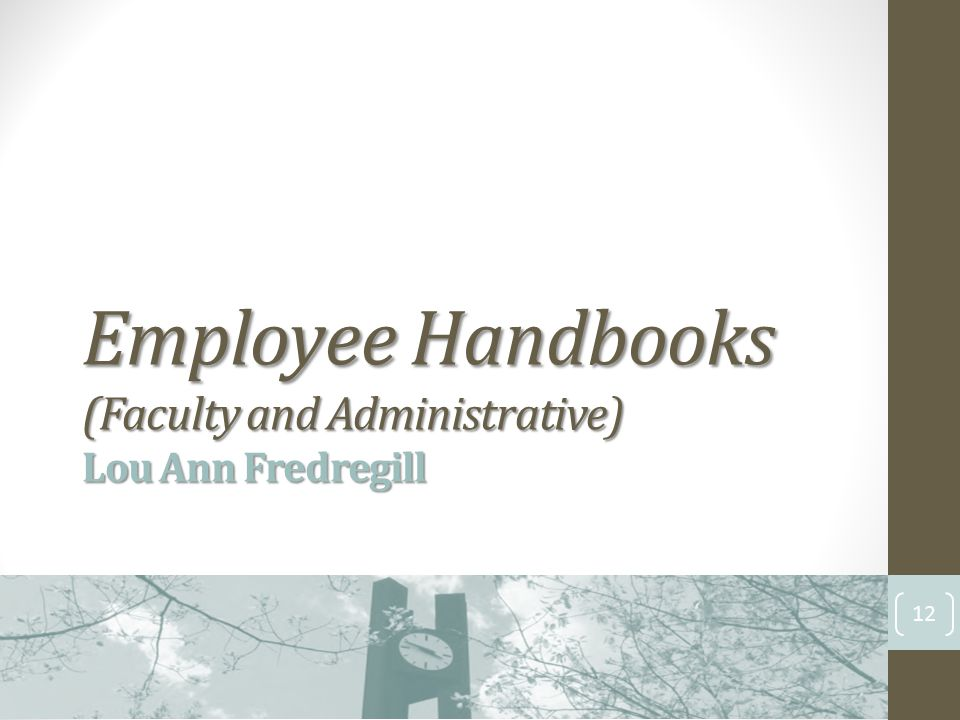 Employee Handbooks (Faculty and Administrative) Lou Ann Fredregill 12